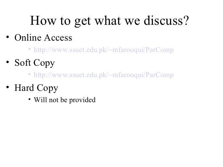 How to get what we discuss?• Online Access     • http://www.ssuet.edu.pk/~mfarooqui/ParComp• Soft Copy     • http://www.ss...