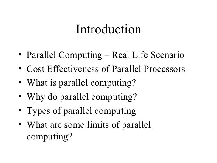 Introduction•   Parallel Computing – Real Life Scenario•   Cost Effectiveness of Parallel Processors•   What is parallel c...