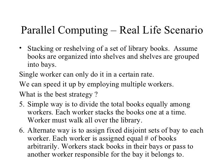 Parallel Computing – Real Life Scenario• Stacking or reshelving of a set of library books. Assume   books are organized in...