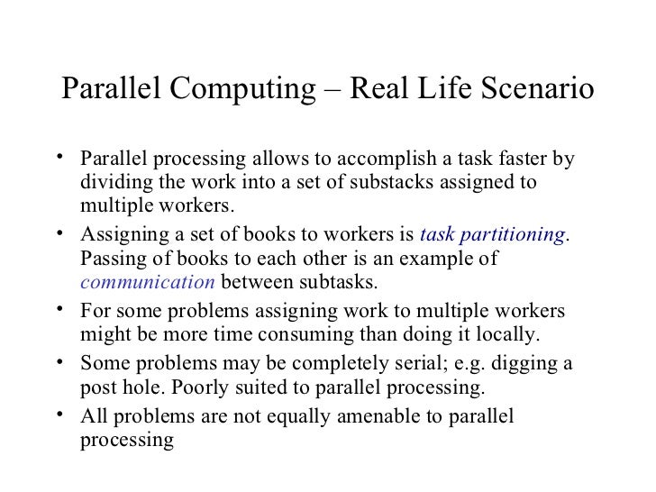 Parallel Computing – Real Life Scenario• Parallel processing allows to accomplish a task faster by  dividing the work into...