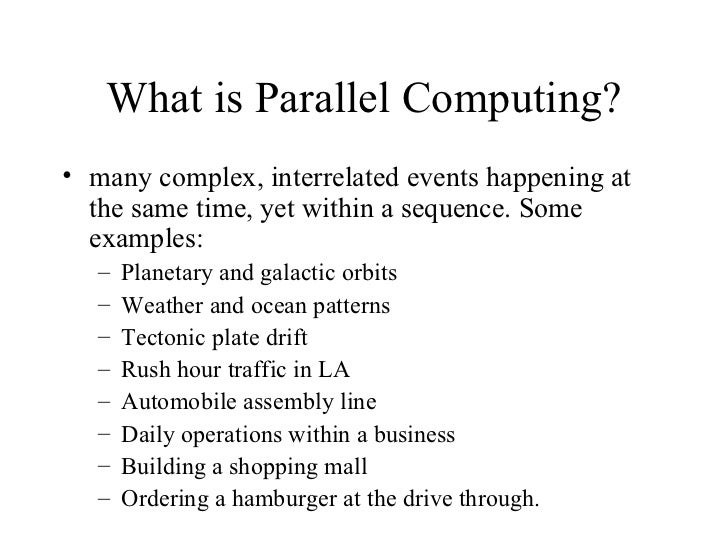 What is Parallel Computing?• many complex, interrelated events happening at  the same time, yet within a sequence. Some  e...