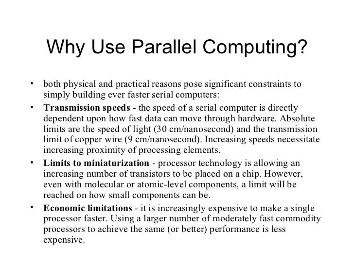 Why Use Parallel Computing?•   both physical and practical reasons pose significant constraints to    simply building ever...