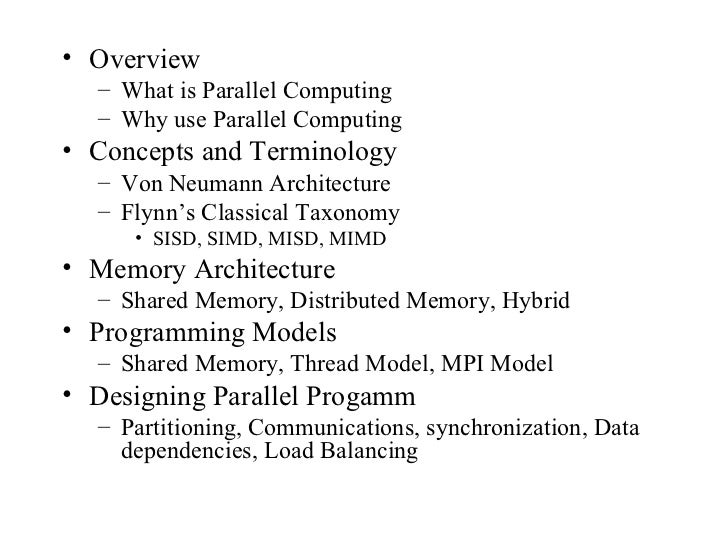 • Overview  – What is Parallel Computing  – Why use Parallel Computing• Concepts and Terminology  – Von Neumann Architectu...