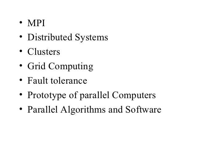 •   MPI•   Distributed Systems•   Clusters•   Grid Computing•   Fault tolerance•   Prototype of parallel Computers•   Para...