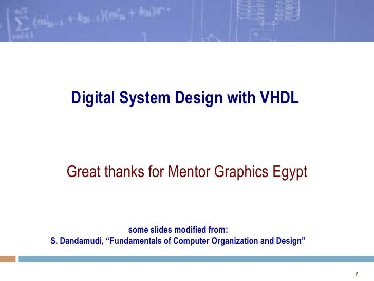 Digital System Design with VHDL    Great thanks for Mentor Graphics Egypt                   some slides modified from:S. D...