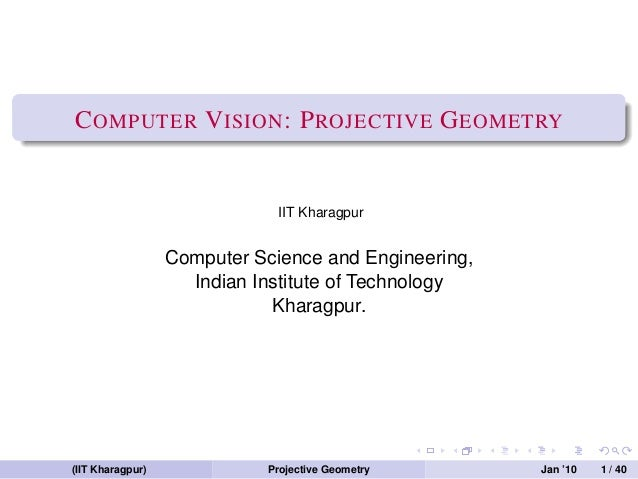 C OMPUTER V ISION : P ROJECTIVE G EOMETRY                              IIT Kharagpur                  Computer Science and...