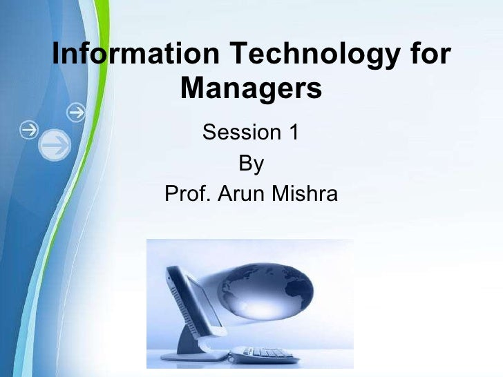 Information Technology for Managers Session 1 By Prof. Arun Mishra