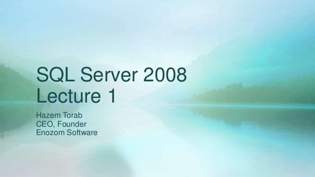 SQL Server 2008Lecture 1Hazem TorabCEO, FounderEnozom Software