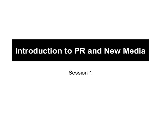 Introduction to PR and New Media             Session 1
