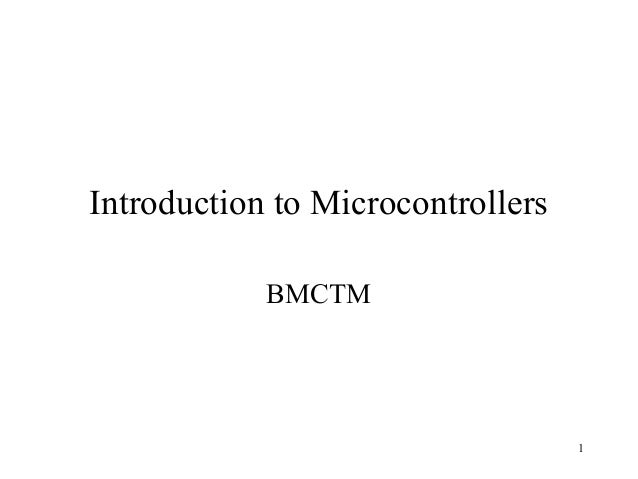 Introduction to Microcontrollers            BMCTM                                   1