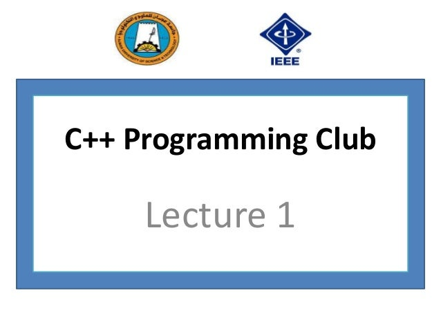 C++ Programming Club     Lecture 1