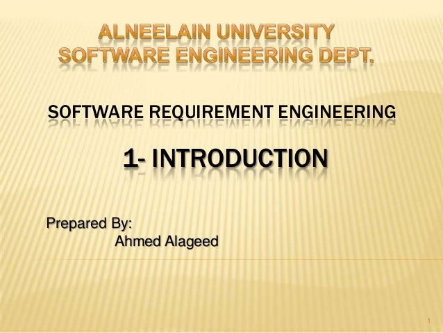 SOFTWARE REQUIREMENT ENGINEERINGPrepared By:Ahmed Alageed11- INTRODUCTION