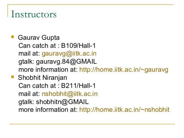 Instructors Gaurav GuptaCan catch at : B109/Hall-1mail at: gauravg@iitk.ac.ingtalk: gauravg.84@GMAILmore information at: ...