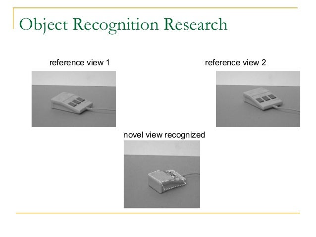 Object Recognition Researchreference view 1 reference view 2novel view recognized