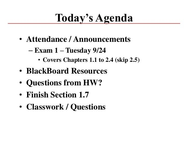Today's Agenda • Attendance / Announcements – Exam 1 – Tuesday 9/24 • Covers Chapters 1.1 to 2.4 (skip 2.5) • BlackBoard R...