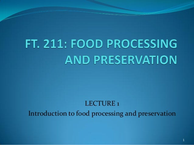 LECTURE 1 Introduction to food processing and preservation  1
