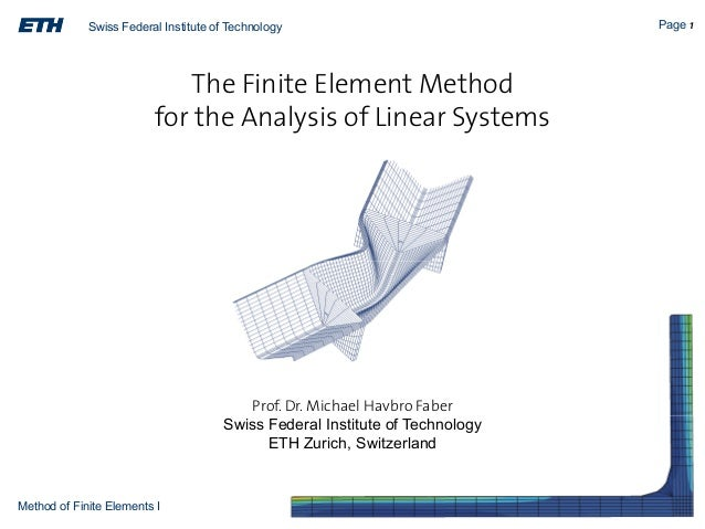 Swiss Federal Institute of Technology  The Finite Element Method for the Analysis of Linear Systems  Prof. Dr. Michael Hav...