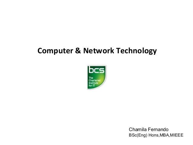 Computer & Network Technology  Chamila Fernando BSc(Eng) Hons,MBA,MIEEE
