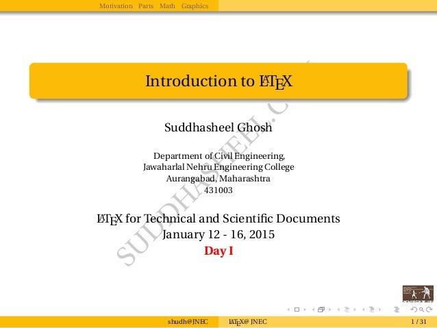 SU D D H ASH EEL.CO M Motivation Parts Math Graphics Introduction to LATEX Suddhasheel Ghosh Department of Civil Engineeri...