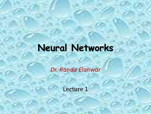 Neural Networks Dr. Randa Elanwar Lecture 1