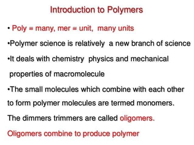 an introduction to the definition of a polymer 11 general introduction and its scope polymers form a very important class of materials without which the life  new definition of polymer he in1919 first published this concept that high molecular mass compounds were composed of long covalently bonded molecules.