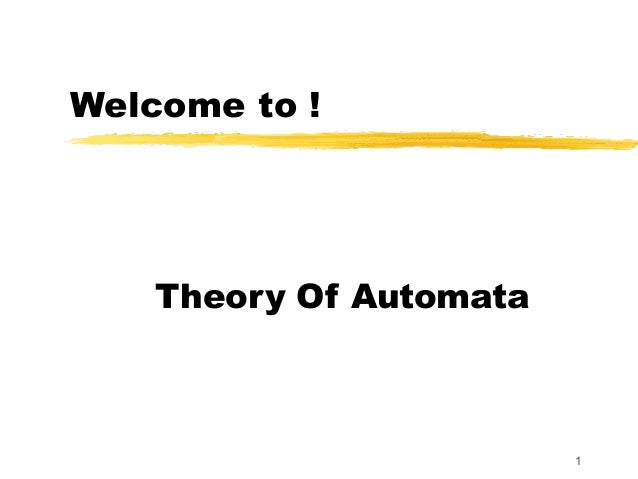 1 Welcome to ! Theory Of Automata
