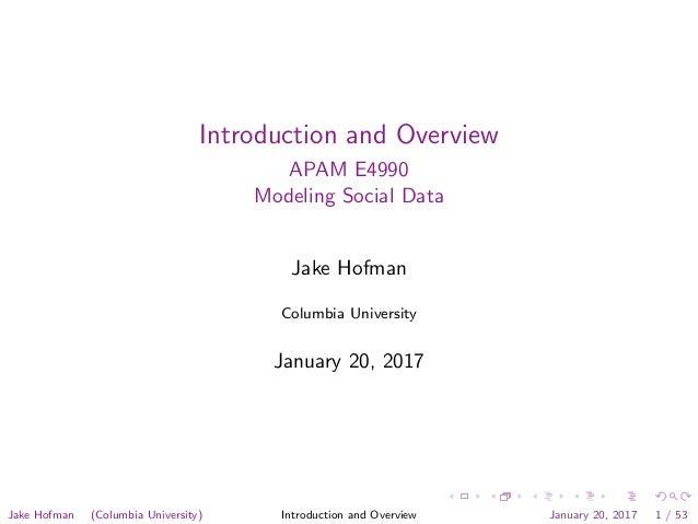 Introduction and Overview APAM E4990 Modeling Social Data Jake Hofman Columbia University January 20, 2017 Jake Hofman (Co...