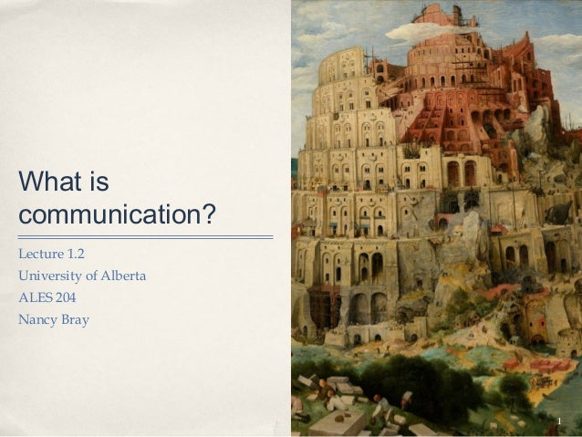 What iscommunication?Lecture 1.2University of AlbertaALES 204Nancy Bray                        1