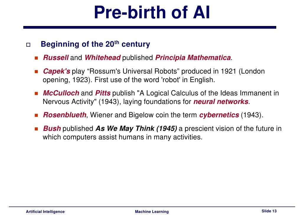 the foundations and history of artificial The history of artificial intelligence (ai) the foundations had been set by such works as boole's the laws of thought and frege's begriffsschrift.