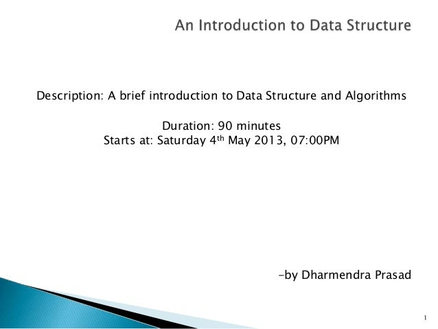Description: A brief introduction to Data Structure and AlgorithmsDuration: 90 minutesStarts at: Saturday 4th May 2013, 07...