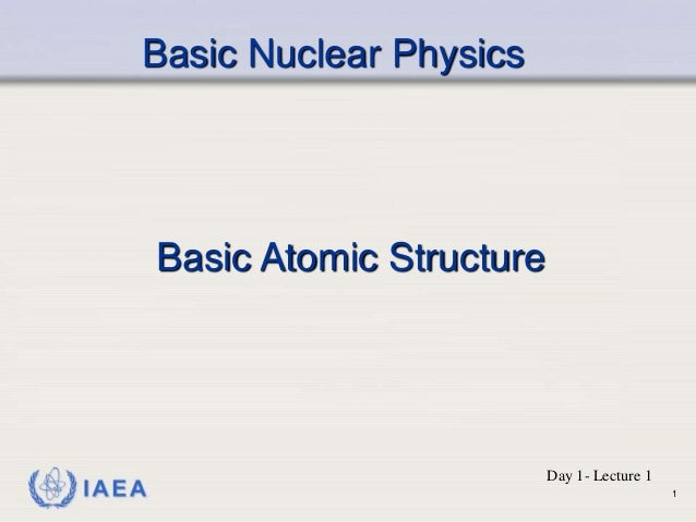 Lecture 1 basic nuclear physics 1 - basic atomic structure