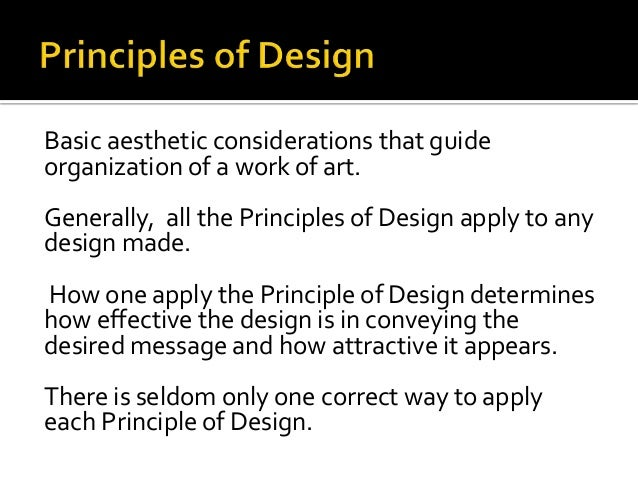 Basic aesthetic considerations that guide organization of a work of art. Generally, all the Principles of Design apply to ...
