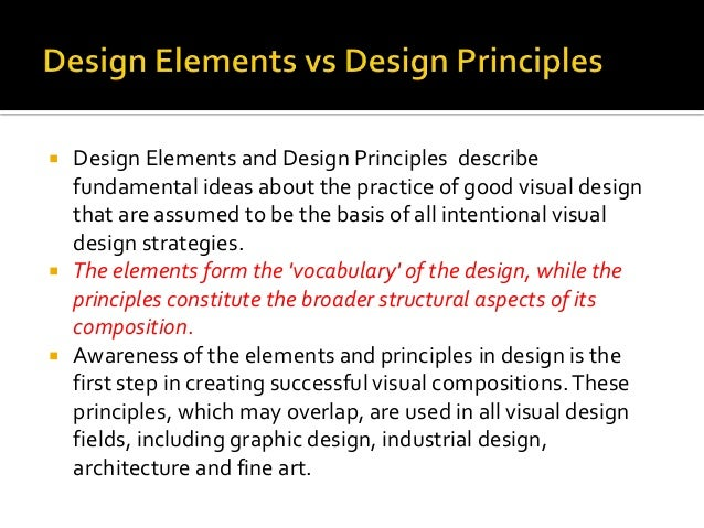  Design Elements and Design Principles describe fundamental ideas about the practice of good visual design that are assum...