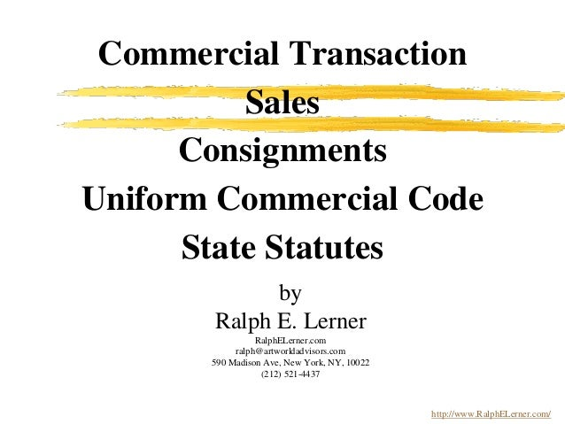 Commercial Transaction Sales Consignments Uniform Commercial Code State Statutes by Ralph E. Lerner RalphELerner.com ralph...