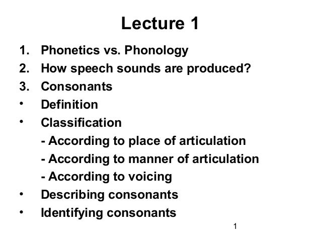 Lecture 11.   Phonetics vs. Phonology2.   How speech sounds are produced?3.   Consonants•    Definition•    Classification...