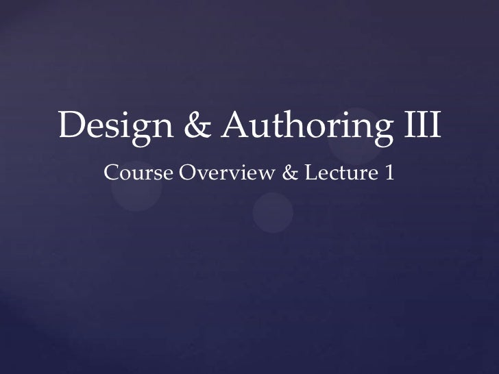 Design & Authoring III  Course Overview & Lecture 1