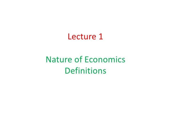 Lecture 1Nature of Economics    Definitions