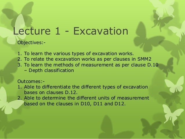 Lecture 1 - Excavation Objectives:- 1. To learn the various types of excavation works. 2. To relate the excavation works a...