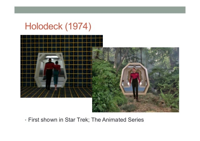Holodeck (1974) • First shown in Star Trek; The Animated Series