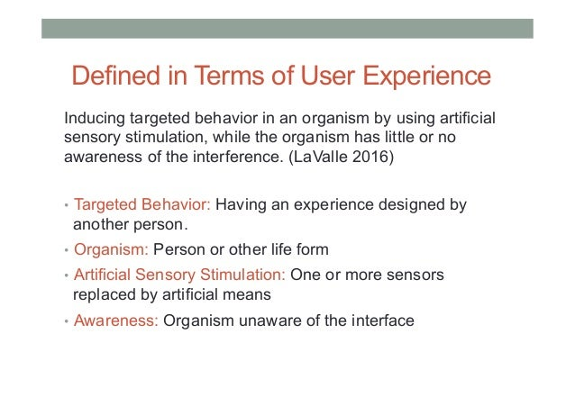 Defined in Terms of User Experience Inducing targeted behavior in an organism by using artificial sensory stimulation, whi...