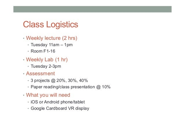 Class Logistics • Weekly lecture (2 hrs) • Tuesday 11am – 1pm • Room F1-16 • Weekly Lab (1 hr) • Tuesday 2-3pm • Ass...