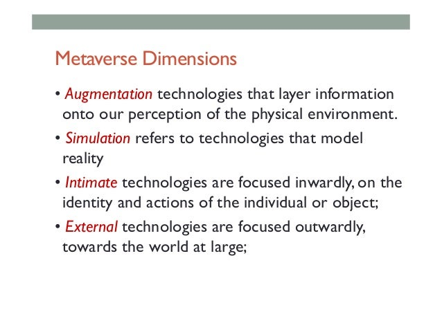 Metaverse Dimensions • Augmentation technologies that layer information onto our perception of the physical environment. •...