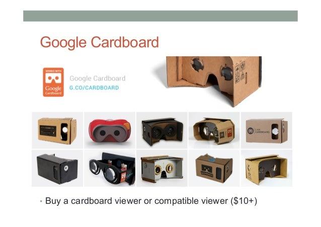 Google Cardboard • Buy a cardboard viewer or compatible viewer ($10+)