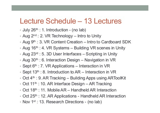 Lecture Schedule – 13 Lectures • July 26th : 1. Introduction - (no lab) • Aug 2nd : 2. VR Technology – Intro to Unity •...