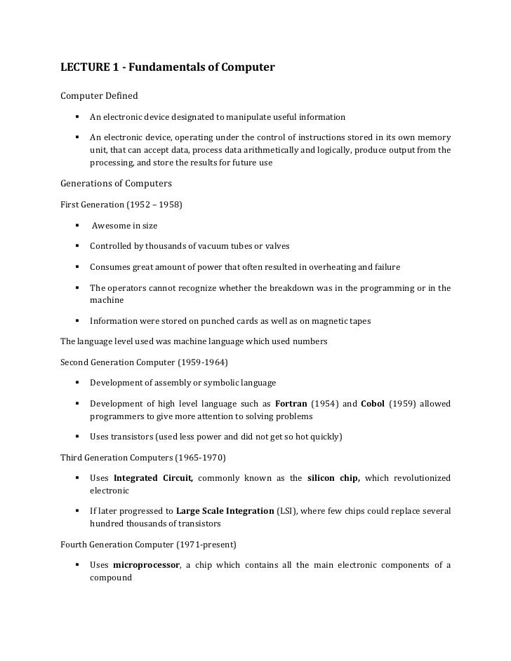 LECTURE 1 - Fundamentals of ComputerComputer Defined      An electronic device designated to manipulate useful informatio...