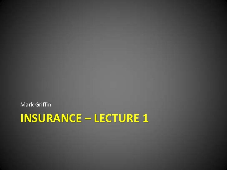 Insurance – Lecture 1<br />Mark Griffin <br />