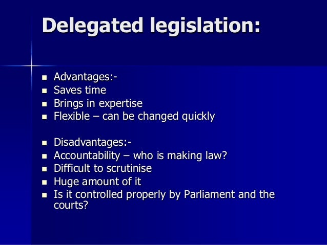 discuss disadvantages of delegated legislation 1 institute of advanced legal studies school of advanced study university of london 1441604 delegated legislation in nigeria: the challenges of control.