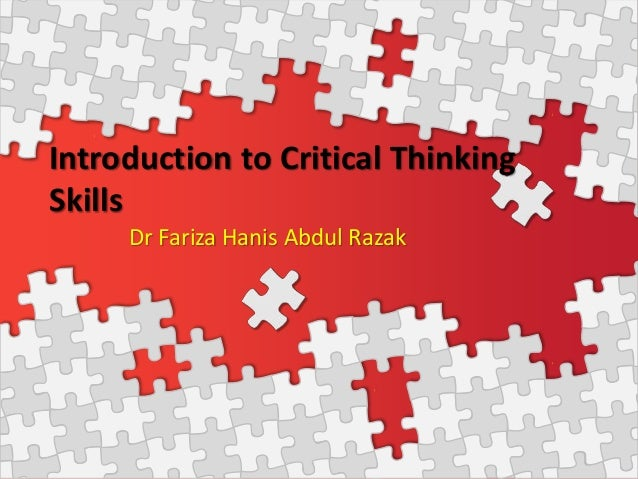 Introduction to Critical Thinking Skills Dr Fariza Hanis Abdul Razak