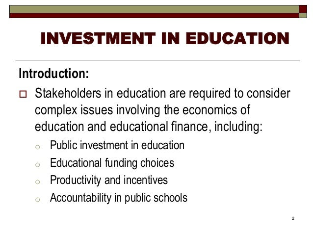 investment in education Returns to education over the past half-century have beaten the american   rising returns increase the incentive to invest in education.