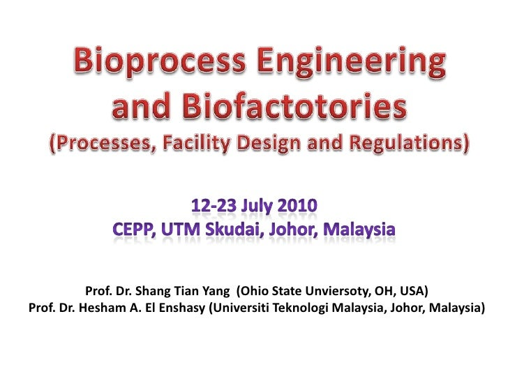 Bioprocess Engineering<br />and Biofactotories<br />(Processes, Facility Design and Regulations)<br />12-23 July 2010<br /...
